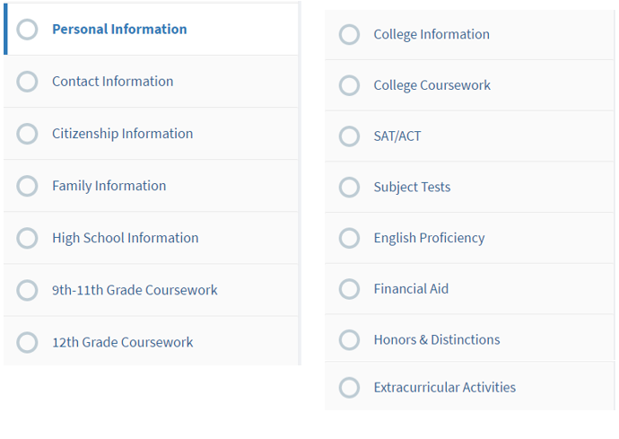 Personal Information, Contact Information, Citizenship Information, Family Information, High School Information, 9th-11th Grade coursework, 12th Grade Coursework, College Information, College Coursework, SAT/ACT, Subject Tests, English Proficiency, Financial Aid, Honors & Distinctions, Extracurricular Activities